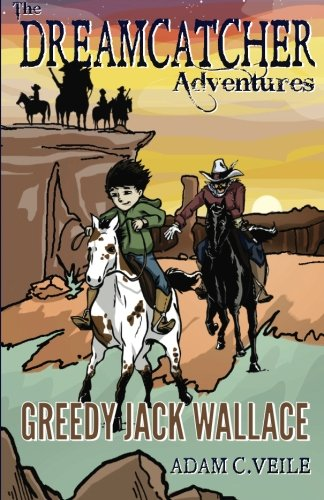 Book: The Dreamcatcher Adventures - Greedy Jack Wallace by Adam C. Veile