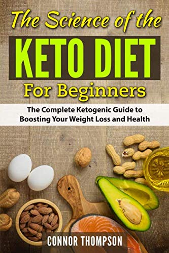 The Science of the Keto Diet for Beginners: The Complete Ketogenic Guide to Boosting Your Weight Loss and Health by Connor Thompson