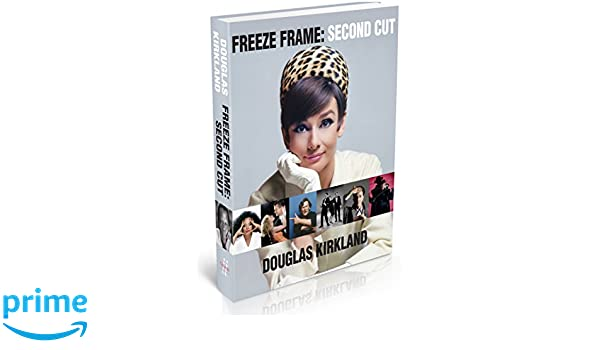 Freeze Frame: Second Cut: Douglas Kirkland: 9781943876433: Books ...