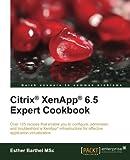 Citrix® XenApp® 6.5 Expert Cookbook