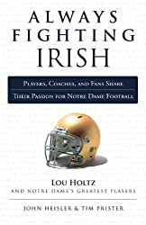 Always Fighting Irish: Players, Coaches, and Fans Share Their Passion for Notre Dame Football (Always a...)