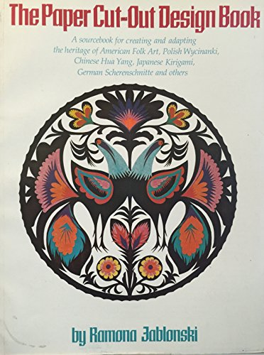 (The Paper Cut-Out Design Book: A Sourcebook for Creating and Adapting the Heritage of American Folk Art, Polish Wycinanki, Chinese Hua Yang, Japanese Kirigami, German Scherenschnitte, and Others)