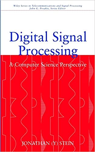 Digital Signal Processing: A Computer Science Perspective: Jonathan