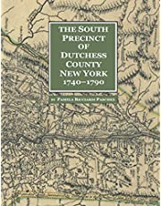 The South Precinct of Dutchess County New York 1740-1790: divided into Philipse, Fredricksburgh, and South East Precincts in 1772, renamed ... in 1788, containing present-day Putnam County New York