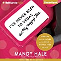 I've Never Been to Vegas, but My Luggage Has: Mishaps and Miracles on the Road to Happily Ever After Audiobook by Mandy Hale Narrated by Mandy Hale