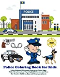 Police Coloring Book for Kids Police Officers, FBI Agents, Detectives, Police Dogs, Police Cars, American Cops, English Policemen and More: For Creative Children, Boys, and Girls Ages 4-8,9-12