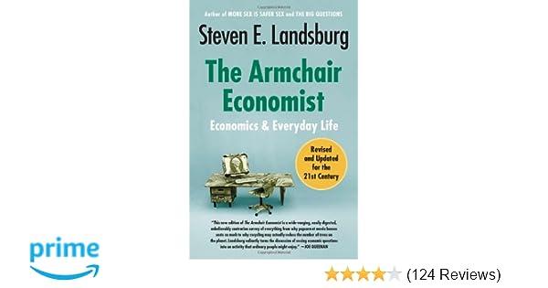 The Armchair Economist Economics And Everyday Life Steven E