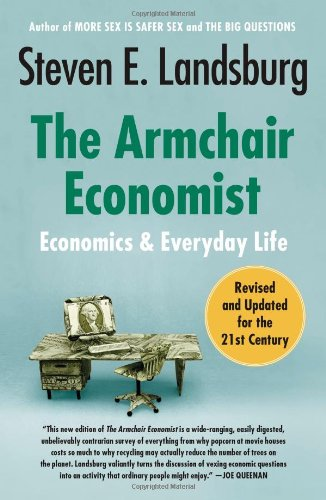 The Armchair Economist: Economics and Everyday Life by Steven E. Landsburg.pdf