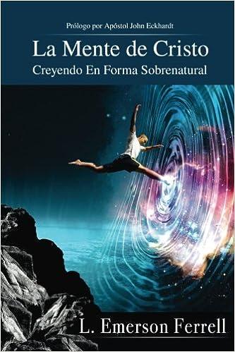 La Mente De Cristo 2016 Version : Creyendo En Forma Sobrenatural: Amazon.es: L. Emerson Ferrell: Libros