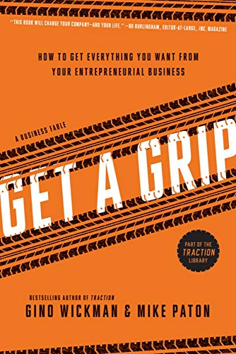 Get A Grip: How to Get Everything You Want from Your Entrepreneurial Business ()