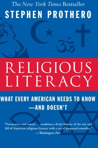 Religious Literacy: What Every American Needs to Know-And...