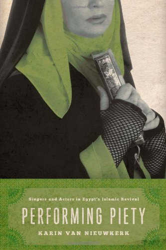 Download Performing Piety: Singers and Actors in Egypt's Islamic Revival PDF