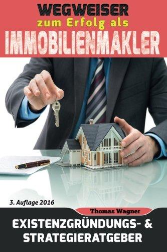 Wegweiser zum Erfolg als Immobilienmakler: Existenzgründungs- & Strategieratgeber Taschenbuch – 9. Februar 2016 Thomas Wagner M&E Books Verlag 0994853351 Real Estate - General
