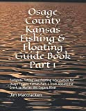 Osage County Kansas Fishing & Floating Guide Book Part 1: Complete fishing and floating information for Osage County Kansas Part 1 from Appanoose ... River (Kansas Fishing & Floating Guide Books)
