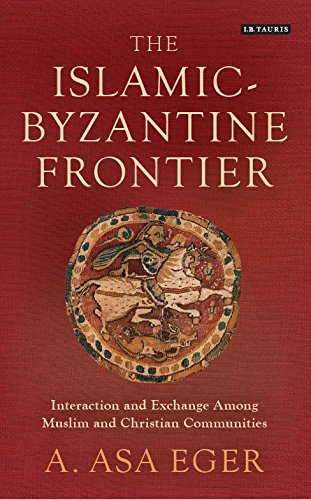 The Islamic-Byzantine Frontier: Interaction And Exchange Among Muslim And Christian Communities