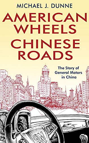 - American Wheels, Chinese Roads: The Story of General Motors in China