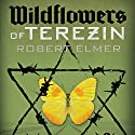 Wildflowers of Terezin Audiobook by Robert Elmer Narrated by Paul Boehmer
