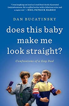 Does This Baby Make Me Look Straight?: Confessions of a Gay Dad by [Bucatinsky, Dan]