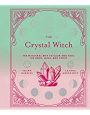 The Crystal Witch: The Magickal Way to Calm and Heal the Body, Mind, and Spirit (Volume 6)