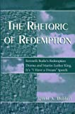 img - for [ The Rhetoric of Redemption: Kenneth Burke's Redemption Drama and Martin Luther King, Jr.'s 'i Have a Dream' Speech [ THE RHETORIC OF REDEMPTION: KENNETH BURKE'S REDEMPTION DRAMA AND MARTIN LUTHER KING, JR.'S 'I HAVE A DREAM' SPEECH BY Bobbitt, David A. ( Author ) Feb-12-2004 ] By Bobbitt, David A. ( Author ) [ 2004 ) [ Paperback ] book / textbook / text book