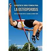 90 Recetas de Jugos Y Comidas Para La Osteoporosis: Haga Sus Huesos Más