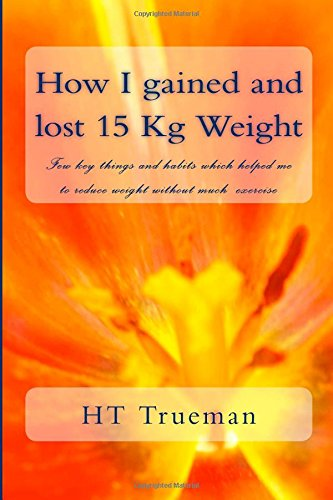 How I gained and lost 15 Kg Weight: Few key things and habits which helped me to reduce weight without much exercise pdf