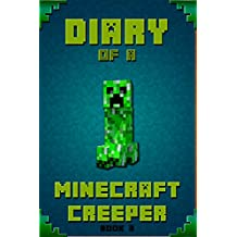Minecraft: Diary of A Minecraft Creeper: Legendary Minecraft Diary of Mysterious Creeper. Find out how Creeper spend his days in Minecraft, his plans, ... For Kids, Minecraft Books, Minecraft Kids)