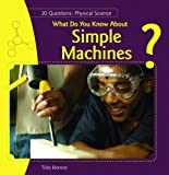 What Do You Know about Simple Machines?, Tilda Monroe, 1448812577