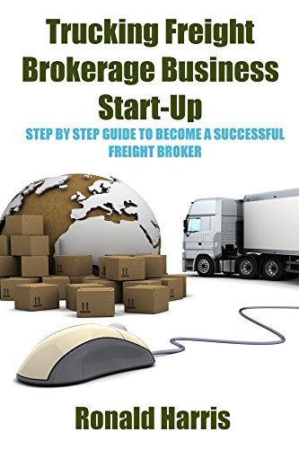 Pdf Money Trucking Freight Brokerage Business Start-Up: Step By Step Guide To Become a Successful Freight Broker