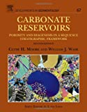 Carbonate Reservoirs, Volume 67, Second Edition: Porosity and diagenesis in a sequence stratigraphic framework (Developments in Sedimentology), Clyde H. Moore, William J. Wade, 0444538313