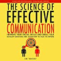 The Science of Effective Communication: Improve Your Social Skills and Small Talk, Develop Charisma and Learn How to Talk to Anyone: Positive Psychology Coaching Series, Volume 15 Audiobook by Ian Tuhovsky Narrated by Randy Streu
