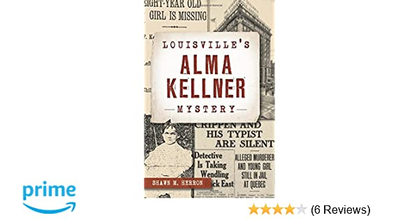 Louisville's Alma Kellner Mystery (True Crime): Shawn M