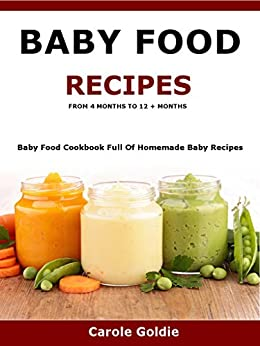 Baby Food Recipes - From 4 months to 12 + months: Baby ...