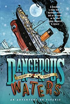 Dangerous Waters: An Adventure on the Titanic by [Mone, Gregory]