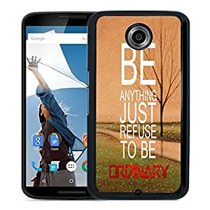 Fashionable Custom Designed Cover Case For Google Nexus 6 With Refuse To Be Ordinary Inspirational Hipster Quote Black Phone Case