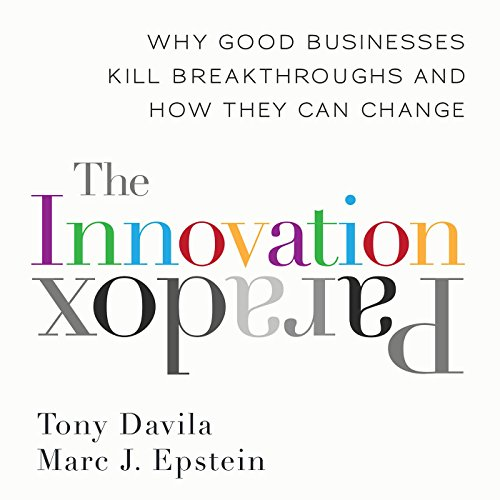 The Innovation Paradox: Why Good Businesses Kill Breakthroughs and How They Can Change by Audible Studios