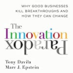 The Innovation Paradox: Why Good Businesses Kill Breakthroughs and How They Can Change | Tony Davila,Marc Epstein