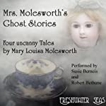 Mrs. Molesworth's Ghost Stories: Four Uncanny Tales | Mary Louisa Molesworth