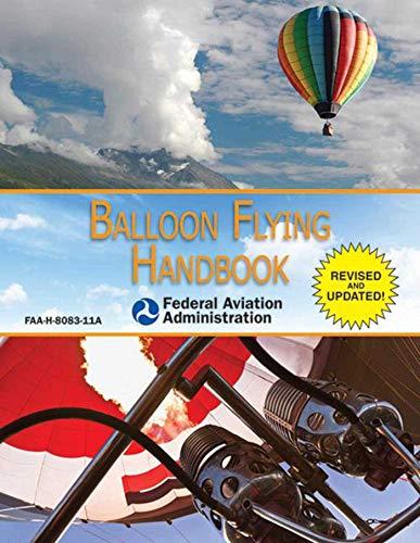 Balloon Flying Handbook (Federal Aviation Administration): FAA-H-8083-11A Federal Aviation Administration