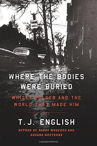 Body Him - Where the Bodies Were Buried: Whitey Bulger and the World That Made Him by T. J. English (2015-09-15)
