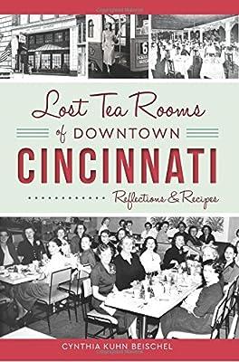 Lost Tea Rooms of Downtown Cincinnati: Reflections & Recipes (American Palate)