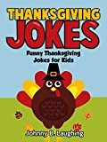 Funny Thanksgiving Jokes for Kids!              Are you looking for a fun book to keep the kids entertained and happy? This funny joke book for kids is excellent for early and beginning readers. Laughing and jokes have been pr...