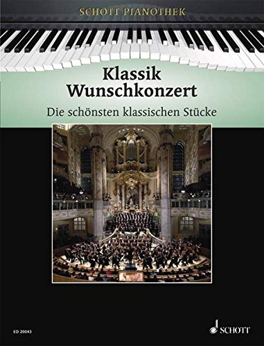 Klassik Wunschkonzert: Die schönsten klassischen Stücke. Klavier. (Schott Pianothek)