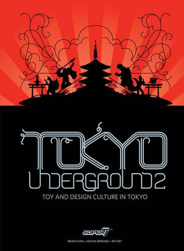 Tokyo Underground 2: Toy and Design Culture in Tokyo (Tokyo Underground: Toy & Design Culture in Tokyo) (Toys Tokyo)