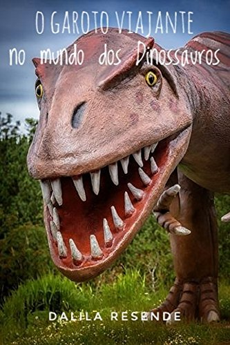 O Garoto Viajante No Mundo Dos Dinossauros (1 Livro 8)
