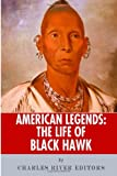 American Legends: the Life of Black Hawk, Charles River Charles River Editors, 1492788597