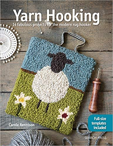 Yarn Hooking 14 Fabulous Projects for The Modern Rug Hooker