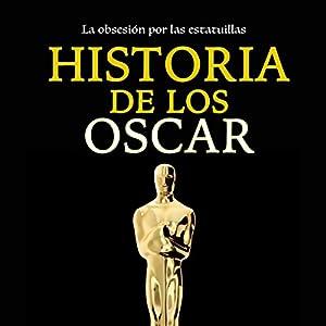 Historia de los Óscar: La obsesión por las estatuillas [Oscar History: The Obsession with Statuettes] Audiobook