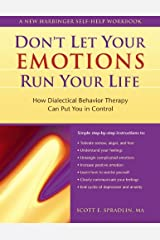Don't Let Your Emotions Run Your Life: How Dialectical Behavior Therapy Can Put You in Control (New Harbinger Self-Help Workbook) Paperback