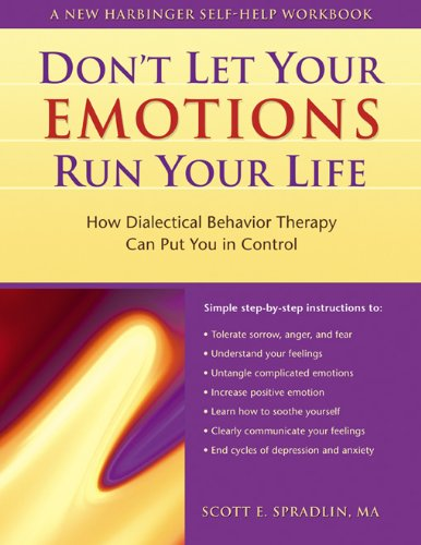 Don't Let Your Emotions Run Your Life: How Dialectical Behavior Therapy Can Put You in Control (New
